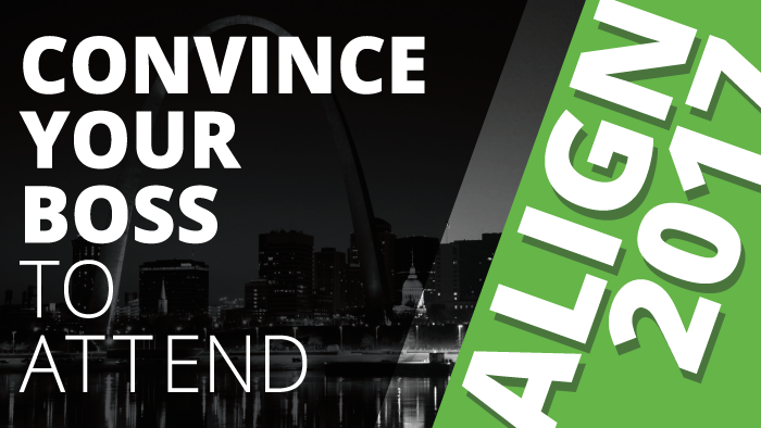 Convince Your Boss To Attend ALIGN 2017