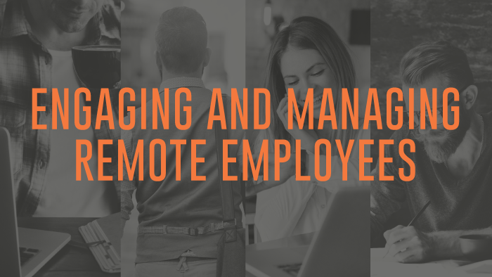Engaging and Managing Remote Employees