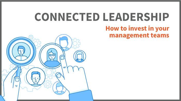 Connected Leadership: How to Invest in Your Management Teams