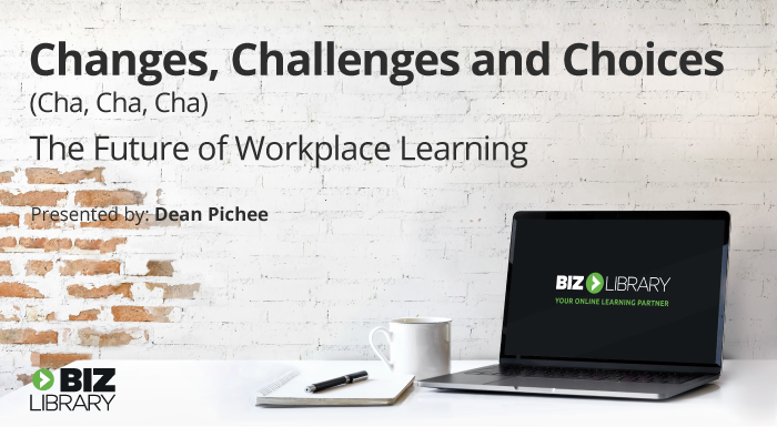 Changes Challenges and Choices: The Future of Workplace Learning