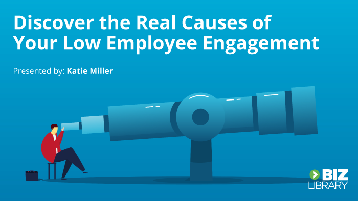 Discover the Real Causes of Your Low Employee Engagement