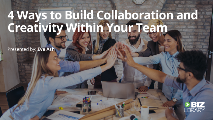 4 Ways to Build Collaboration and Creativity Within Your Team