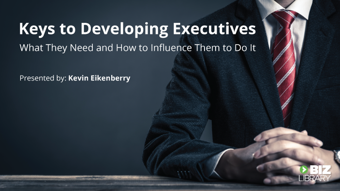 Keys to Developing Executives: What They Need and How to Influence Them to Do It