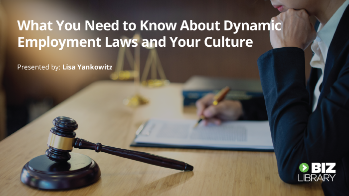 What You Need to Know About Dynamic Employment Laws and Your Culture