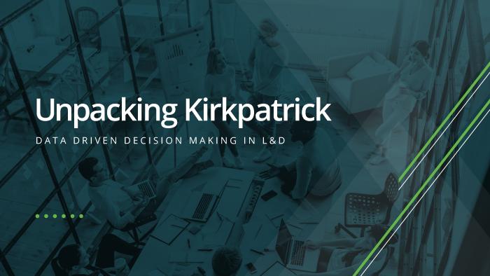 Unpacking Kirkpatrick: Data-Driven Decision Making in L&D