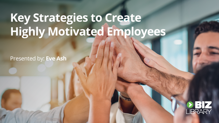 Key Strategies to Create Highly Motivated Employees