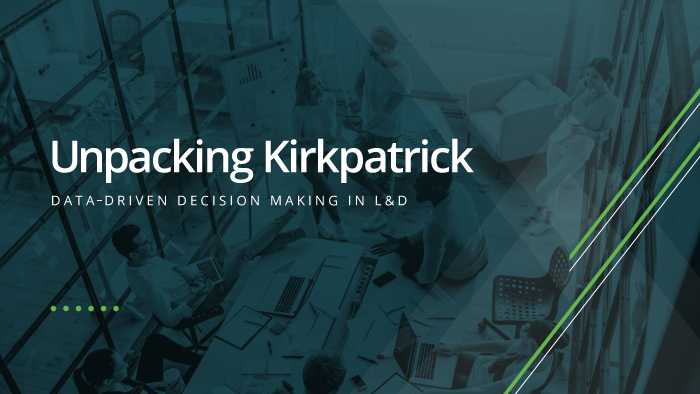 Unpacking Kirkpatrick: Data-Driven Decision Making in L&D