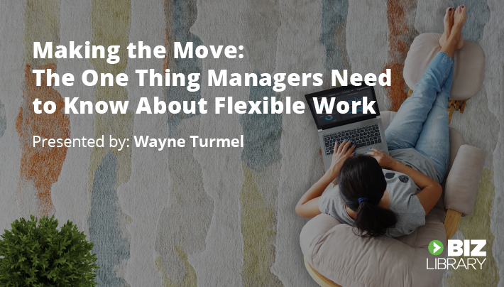 Making the Move: The One Thing Managers Need to Know About Flexible Work