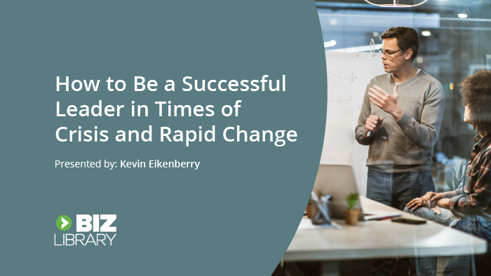 How to Be a Successful Leader in Times of Crisis and Rapid Change