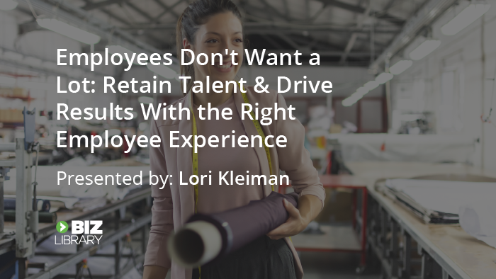 Employees Don't Want a Lot: Retain Talent & Drive Results With the Right Employee Experience