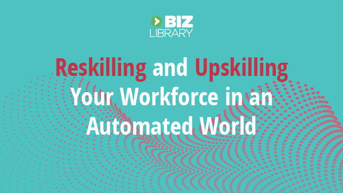 Reskilling and Upskilling Your Workforce in an Automated World