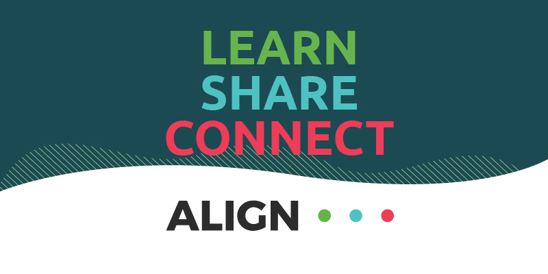 Graphic reading from top to bottom: Learn, Share, Connect, ALIGN